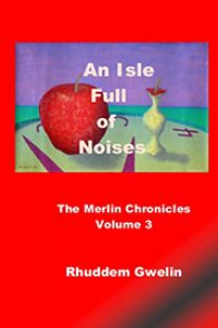 An Isle Full of Noises – the Merlin Chronicles volume 3